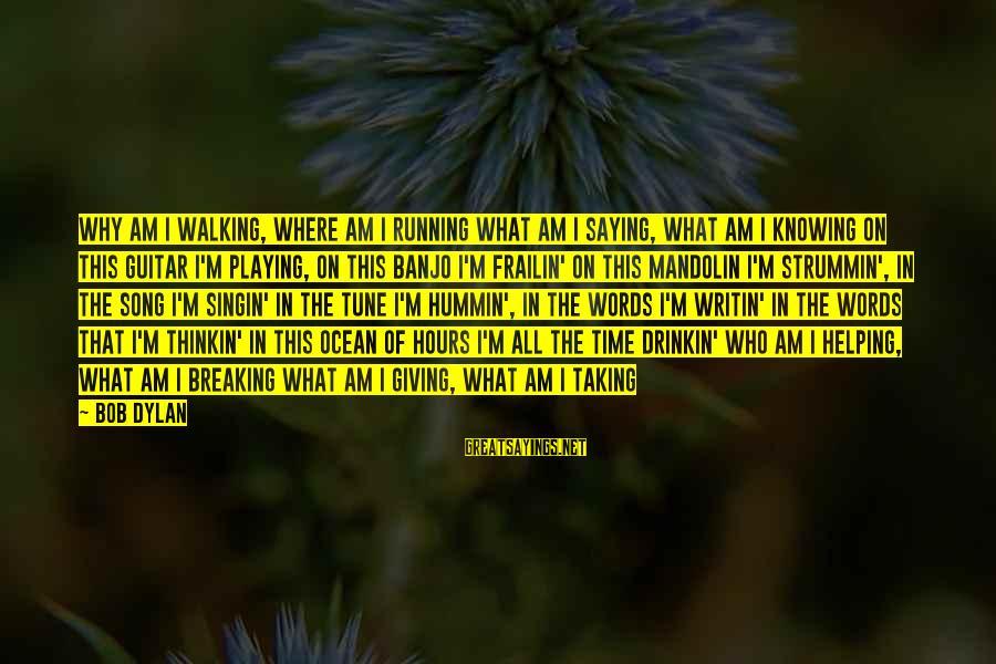 Mandolin Sayings By Bob Dylan: Why am I walking, where am I running What am I saying, what am I