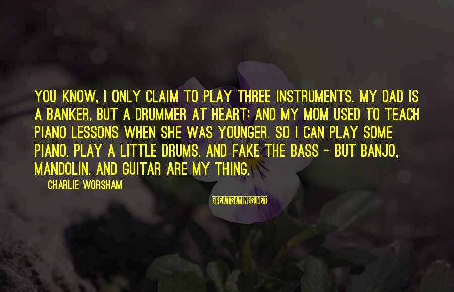 Mandolin Sayings By Charlie Worsham: You know, I only claim to play three instruments. My dad is a banker, but