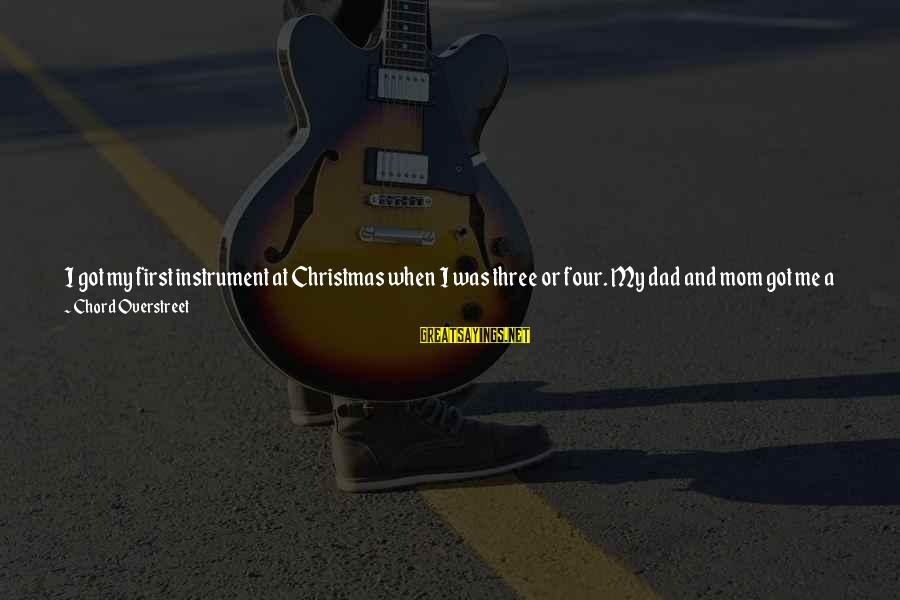 Mandolin Sayings By Chord Overstreet: I got my first instrument at Christmas when I was three or four. My dad