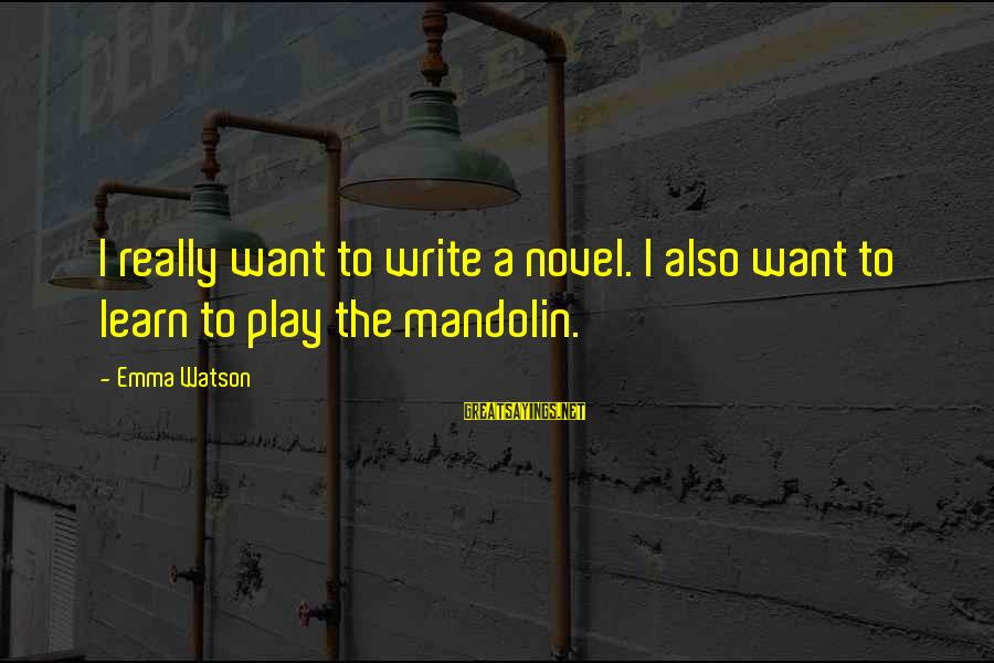 Mandolin Sayings By Emma Watson: I really want to write a novel. I also want to learn to play the