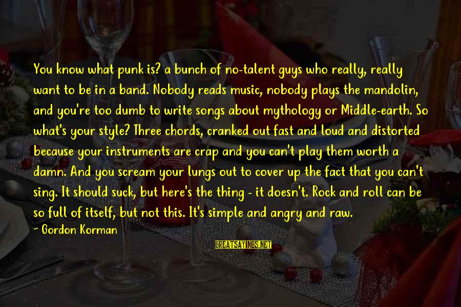 Mandolin Sayings By Gordon Korman: You know what punk is? a bunch of no-talent guys who really, really want to