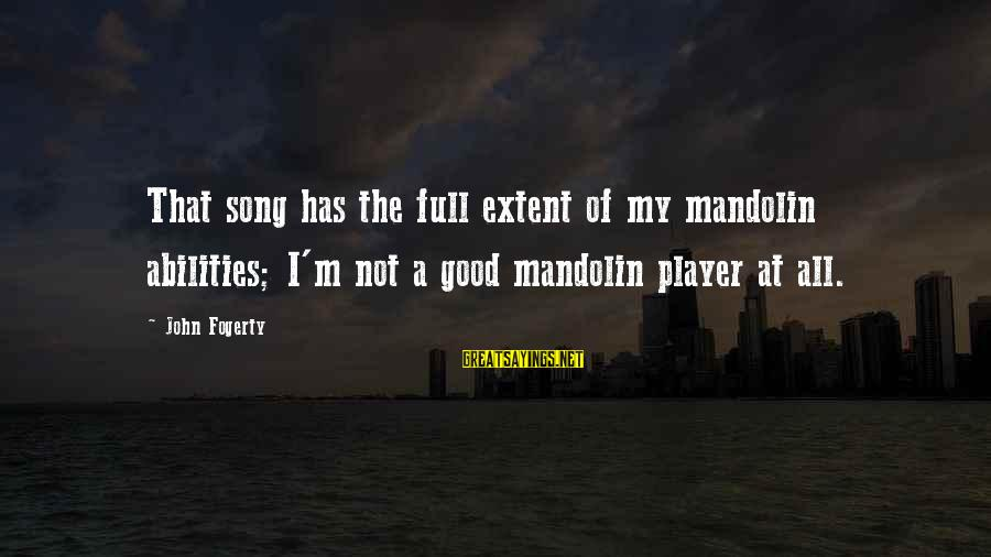 Mandolin Sayings By John Fogerty: That song has the full extent of my mandolin abilities; I'm not a good mandolin