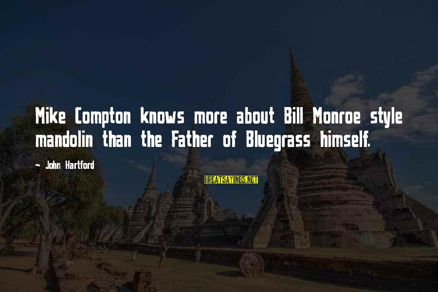 Mandolin Sayings By John Hartford: Mike Compton knows more about Bill Monroe style mandolin than the Father of Bluegrass himself.