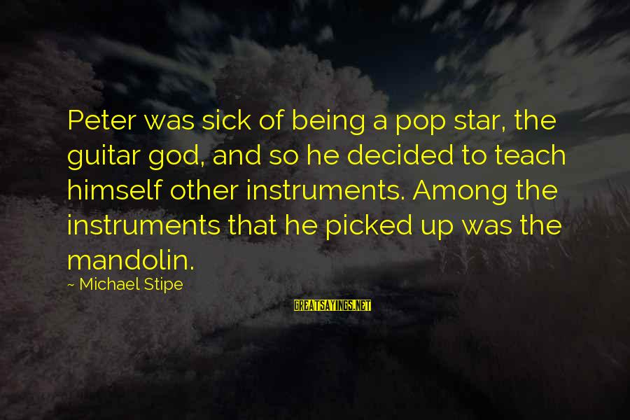 Mandolin Sayings By Michael Stipe: Peter was sick of being a pop star, the guitar god, and so he decided