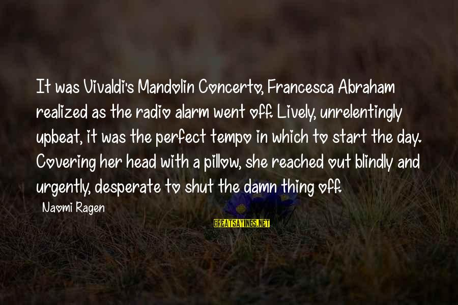 Mandolin Sayings By Naomi Ragen: It was Vivaldi's Mandolin Concerto, Francesca Abraham realized as the radio alarm went off. Lively,