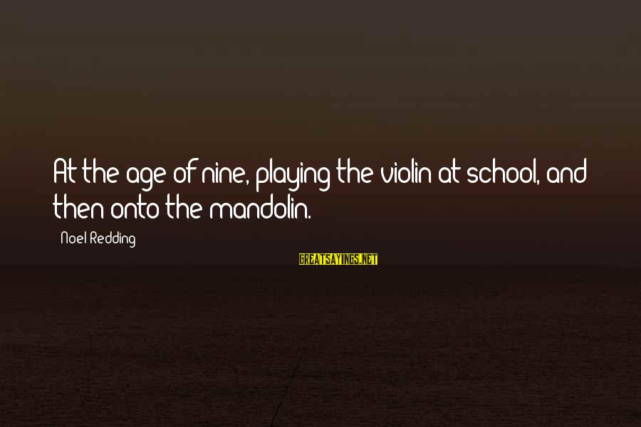 Mandolin Sayings By Noel Redding: At the age of nine, playing the violin at school, and then onto the mandolin.
