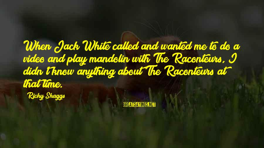 Mandolin Sayings By Ricky Skaggs: When Jack White called and wanted me to do a video and play mandolin with