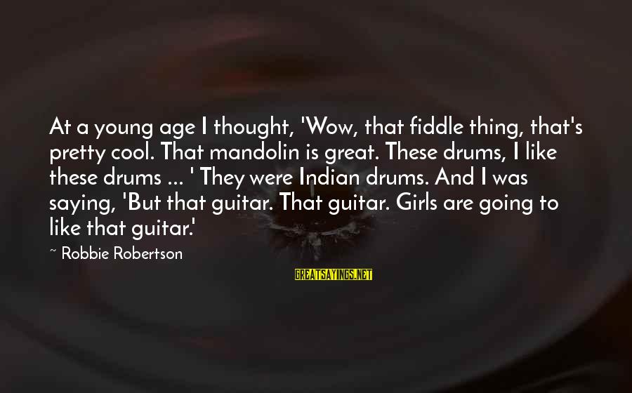 Mandolin Sayings By Robbie Robertson: At a young age I thought, 'Wow, that fiddle thing, that's pretty cool. That mandolin