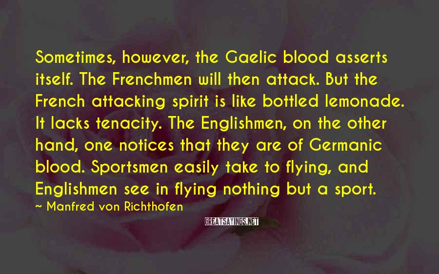 Manfred Von Richthofen Sayings: Sometimes, however, the Gaelic blood asserts itself. The Frenchmen will then attack. But the French