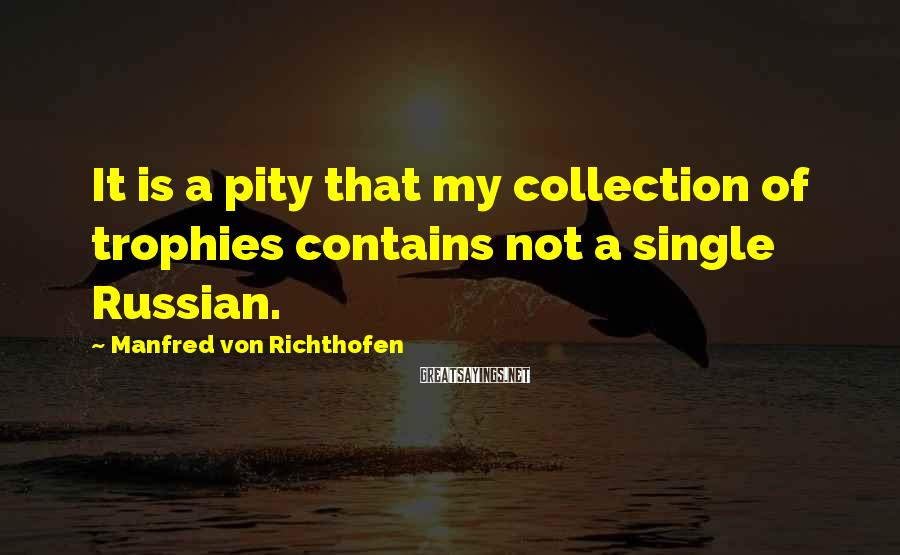 Manfred Von Richthofen Sayings: It is a pity that my collection of trophies contains not a single Russian.