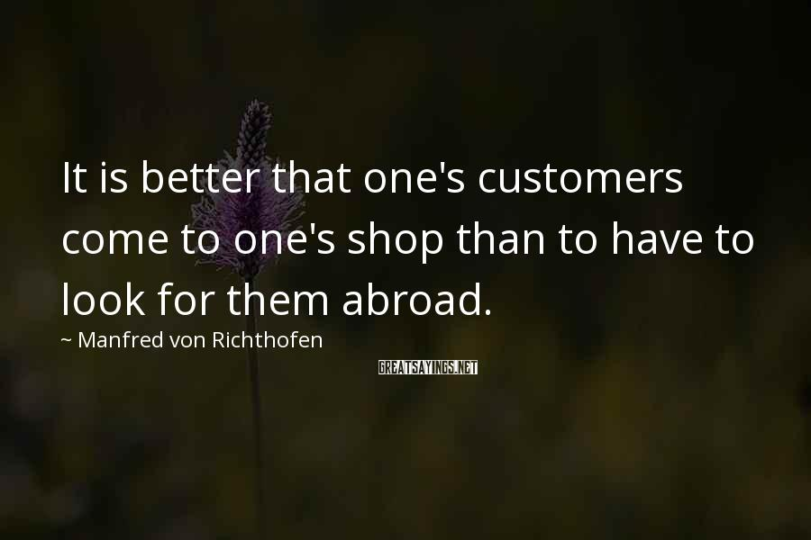 Manfred Von Richthofen Sayings: It is better that one's customers come to one's shop than to have to look