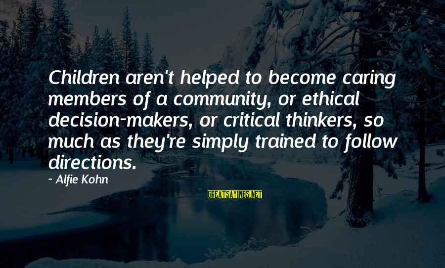 Manhattan Projects Sayings By Alfie Kohn: Children aren't helped to become caring members of a community, or ethical decision-makers, or critical