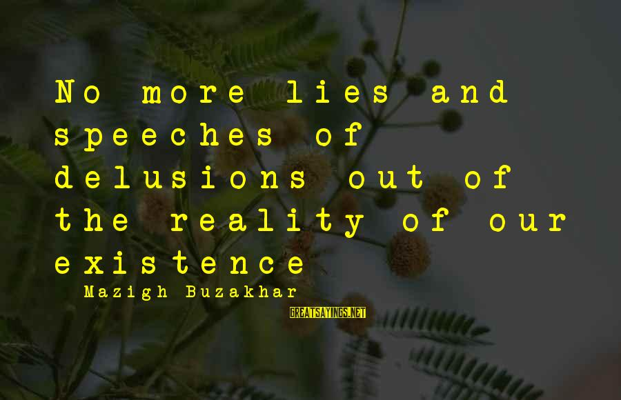 Manhattan Projects Sayings By Mazigh Buzakhar: No more lies and speeches of delusions out of the reality of our existence