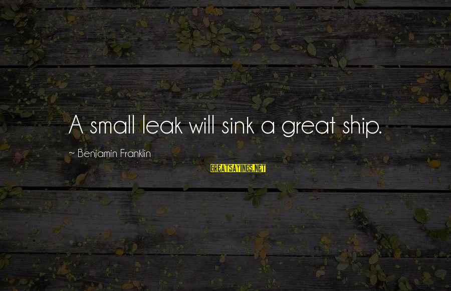 Maniac Movie Sayings By Benjamin Franklin: A small leak will sink a great ship.