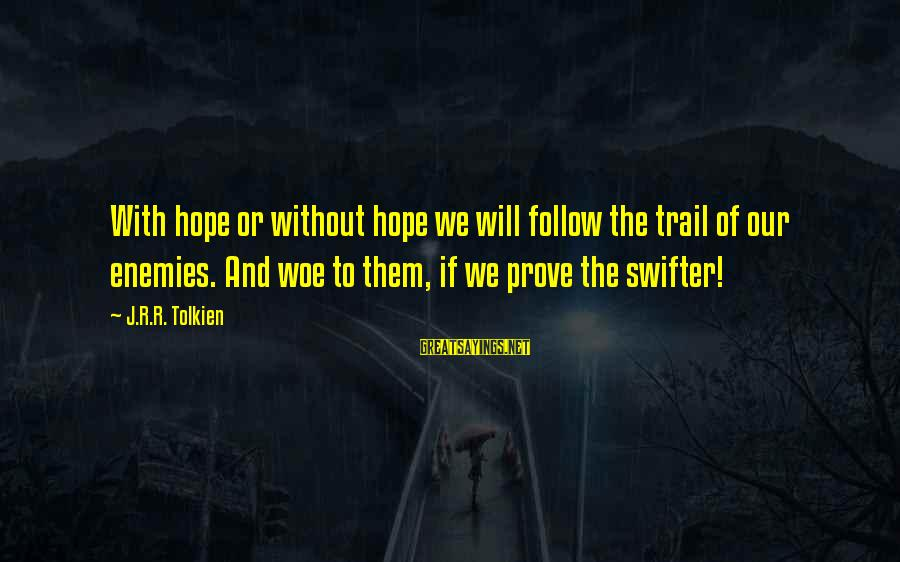 Maniac Movie Sayings By J.R.R. Tolkien: With hope or without hope we will follow the trail of our enemies. And woe