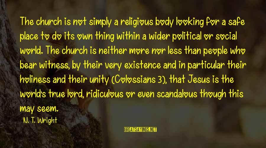 Maniac Movie Sayings By N. T. Wright: The church is not simply a religious body looking for a safe place to do