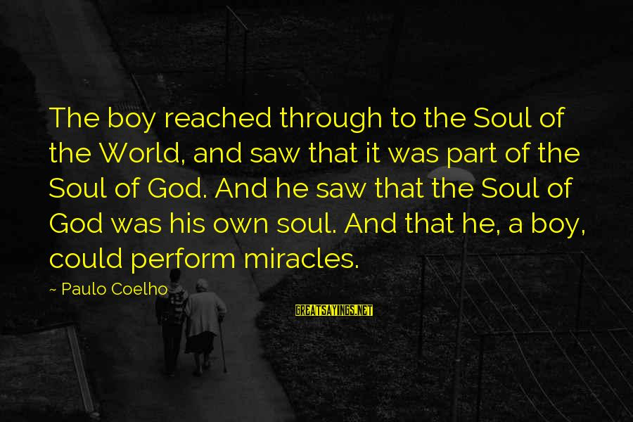 Maniac Movie Sayings By Paulo Coelho: The boy reached through to the Soul of the World, and saw that it was
