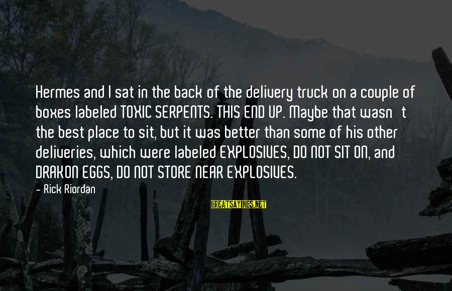 Maniac Movie Sayings By Rick Riordan: Hermes and I sat in the back of the delivery truck on a couple of
