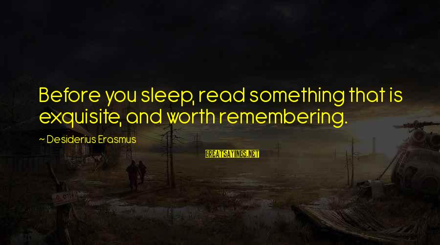 Manic Street Preachers Sayings By Desiderius Erasmus: Before you sleep, read something that is exquisite, and worth remembering.