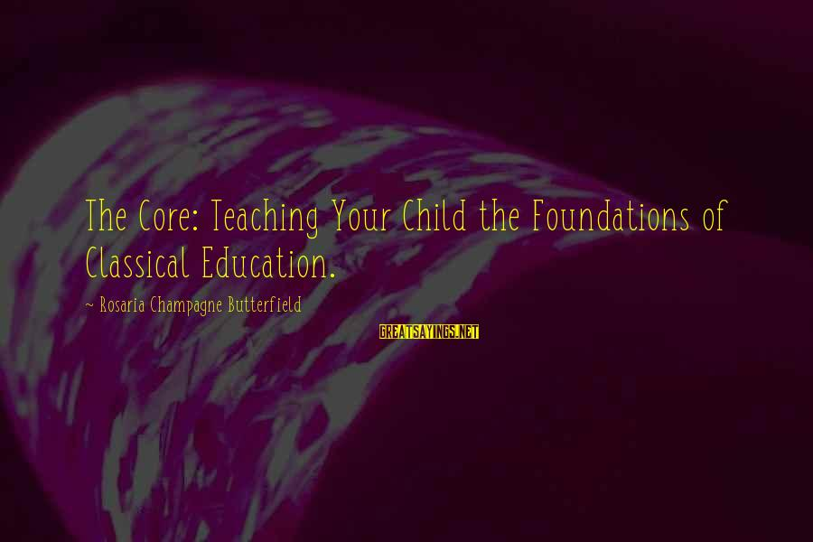 Manic Street Preachers Sayings By Rosaria Champagne Butterfield: The Core: Teaching Your Child the Foundations of Classical Education.
