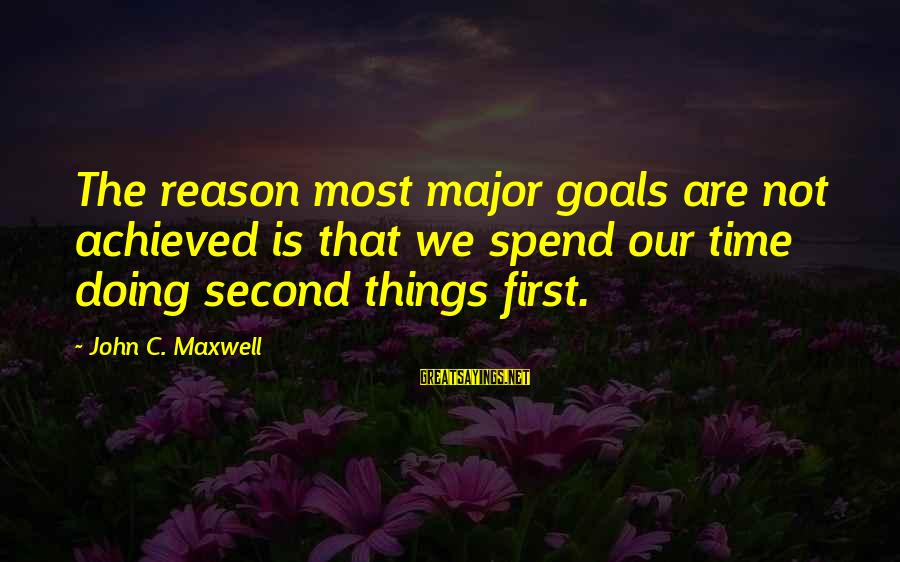 Manifacture Sayings By John C. Maxwell: The reason most major goals are not achieved is that we spend our time doing