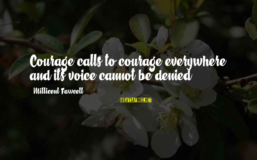 Manifesting Positive Energy Sayings By Millicent Fawcett: Courage calls to courage everywhere, and its voice cannot be denied.
