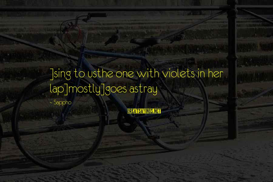 Manifesting Positive Energy Sayings By Sappho: ]sing to usthe one with violets in her lap]mostly]goes astray