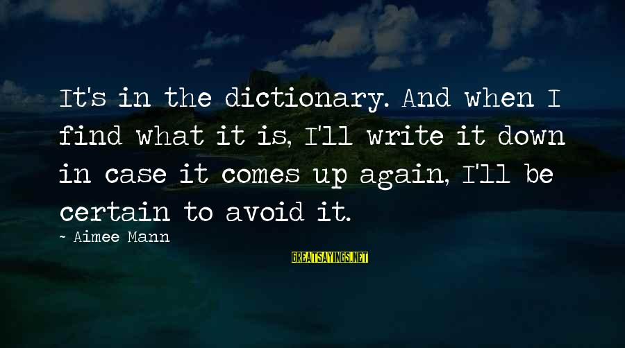 Mann's Sayings By Aimee Mann: It's in the dictionary. And when I find what it is, I'll write it down