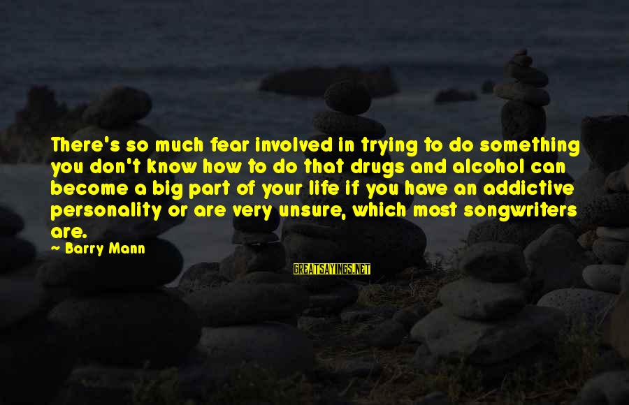 Mann's Sayings By Barry Mann: There's so much fear involved in trying to do something you don't know how to