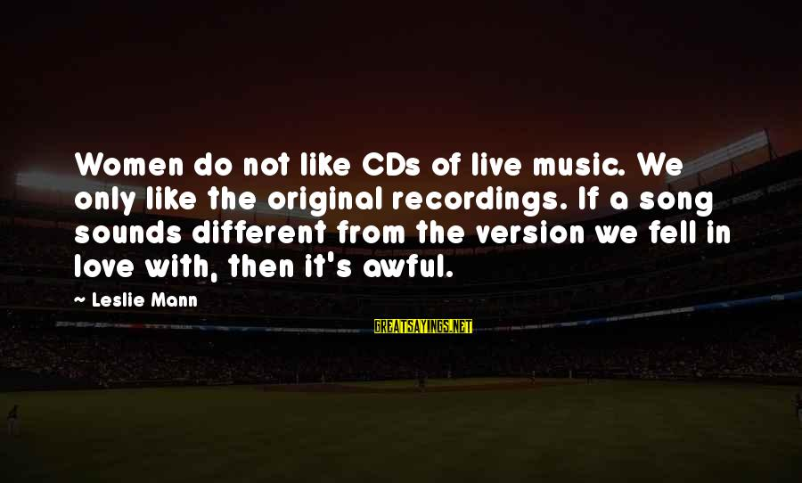 Mann's Sayings By Leslie Mann: Women do not like CDs of live music. We only like the original recordings. If