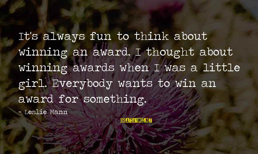 Mann's Sayings By Leslie Mann: It's always fun to think about winning an award. I thought about winning awards when