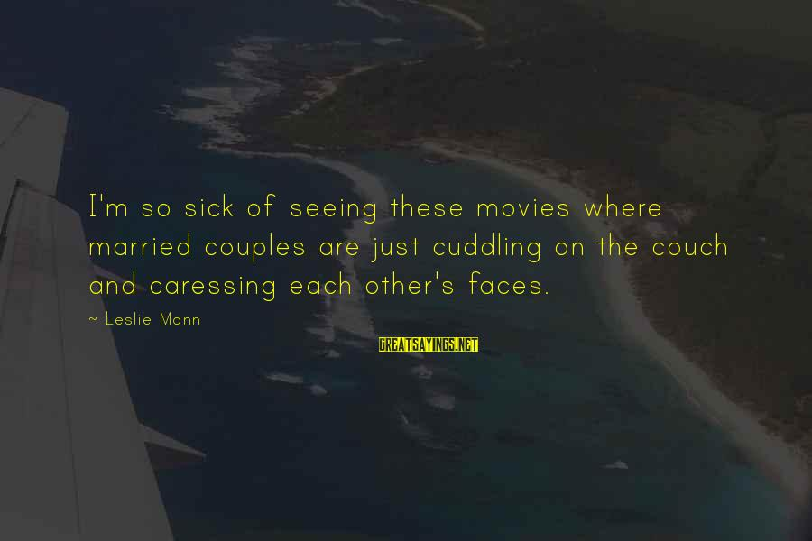 Mann's Sayings By Leslie Mann: I'm so sick of seeing these movies where married couples are just cuddling on the