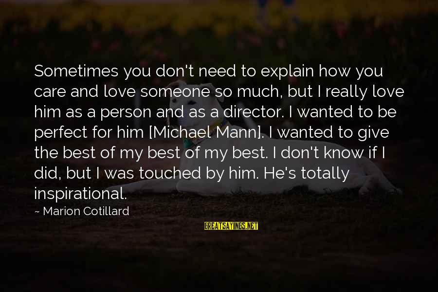 Mann's Sayings By Marion Cotillard: Sometimes you don't need to explain how you care and love someone so much, but