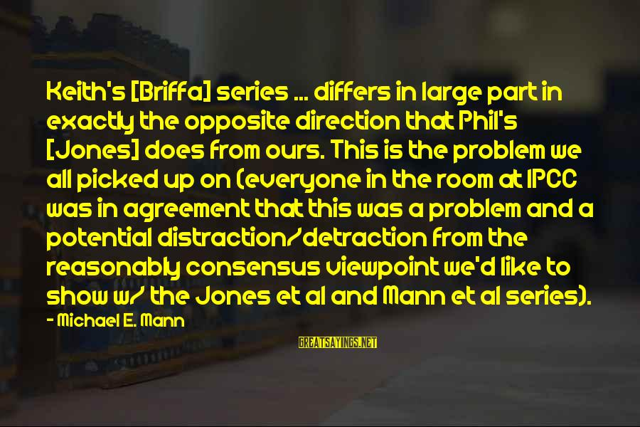 Mann's Sayings By Michael E. Mann: Keith's [Briffa] series ... differs in large part in exactly the opposite direction that Phil's