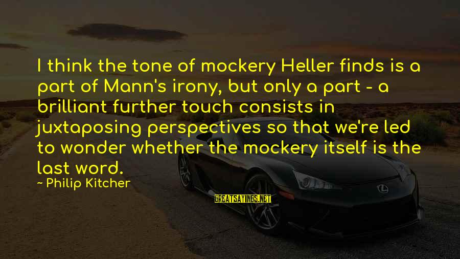 Mann's Sayings By Philip Kitcher: I think the tone of mockery Heller finds is a part of Mann's irony, but