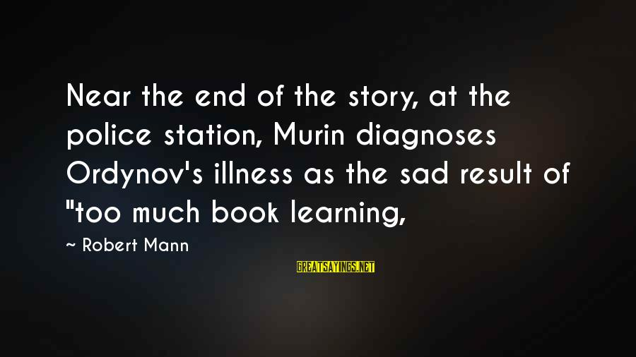 Mann's Sayings By Robert Mann: Near the end of the story, at the police station, Murin diagnoses Ordynov's illness as