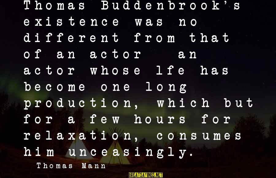 Mann's Sayings By Thomas Mann: Thomas Buddenbrook's existence was no different from that of an actor - an actor whose