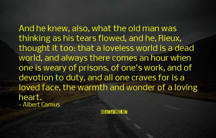 Man's Tears Sayings By Albert Camus: And he knew, also, what the old man was thinking as his tears flowed, and
