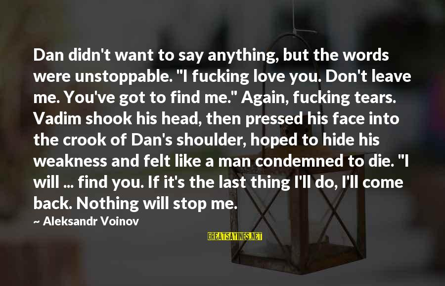 """Man's Tears Sayings By Aleksandr Voinov: Dan didn't want to say anything, but the words were unstoppable. """"I fucking love you."""