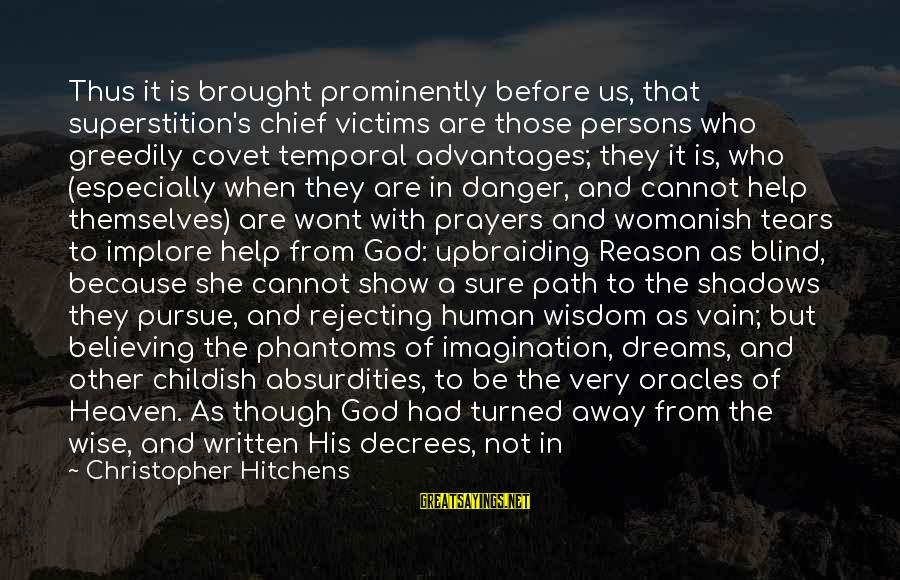 Man's Tears Sayings By Christopher Hitchens: Thus it is brought prominently before us, that superstition's chief victims are those persons who