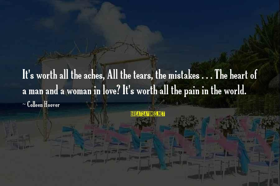 Man's Tears Sayings By Colleen Hoover: It's worth all the aches, All the tears, the mistakes . . . The heart