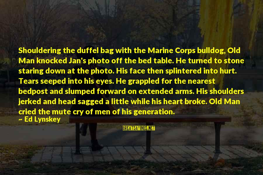 Man's Tears Sayings By Ed Lynskey: Shouldering the duffel bag with the Marine Corps bulldog, Old Man knocked Jan's photo off
