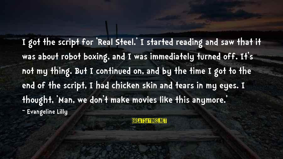 Man's Tears Sayings By Evangeline Lilly: I got the script for 'Real Steel.' I started reading and saw that it was