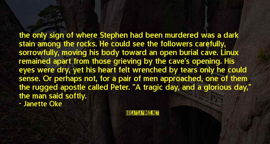Man's Tears Sayings By Janette Oke: the only sign of where Stephen had been murdered was a dark stain among the