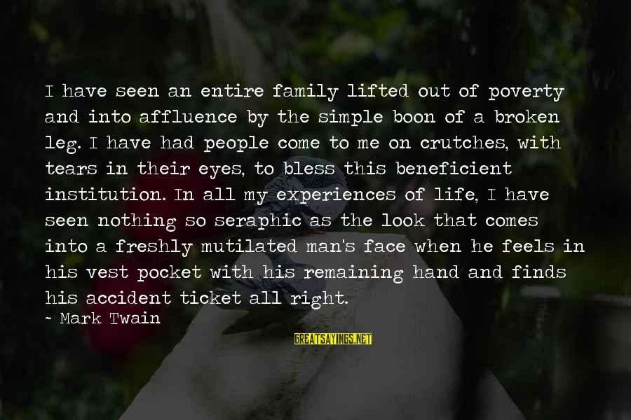 Man's Tears Sayings By Mark Twain: I have seen an entire family lifted out of poverty and into affluence by the