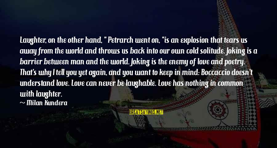 """Man's Tears Sayings By Milan Kundera: Laughter, on the other hand, """" Petrarch went on, """"is an explosion that tears us"""