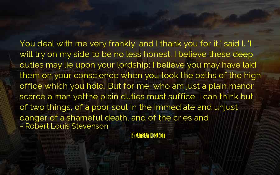 Man's Tears Sayings By Robert Louis Stevenson: You deal with me very frankly, and I thank you for it,' said I. 'I
