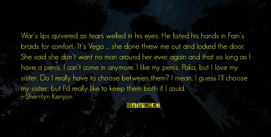 Man's Tears Sayings By Sherrilyn Kenyon: War's lips quivered as tears welled in his eyes. He fisted his hands in Fain's