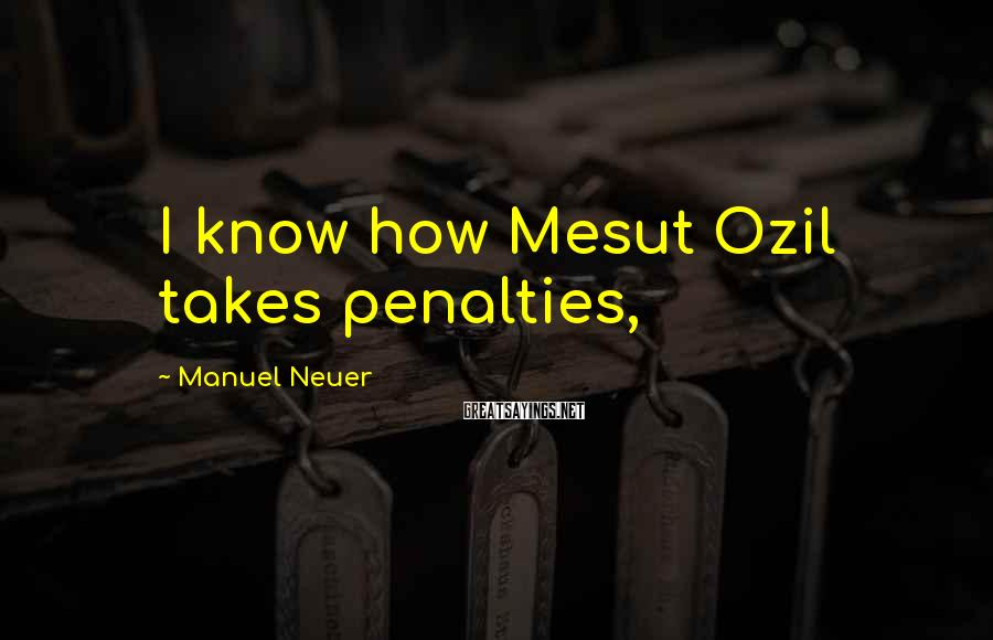 Manuel Neuer Sayings: I know how Mesut Ozil takes penalties,
