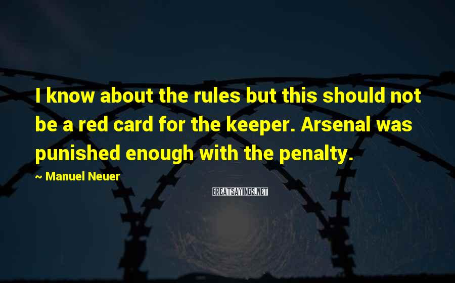 Manuel Neuer Sayings: I know about the rules but this should not be a red card for the